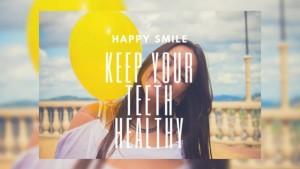 A Happy Smile: Keep Your Teeth Healthy